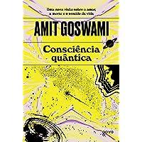 Consciência quântica: Uma nova visão sobre o amor, a morte e o sentido da vida