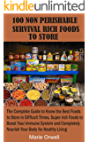 100 NON PERISHABLE SURVIVAL RICH FOODS TO STORE: The Complete Guide to Know the Best Foods to Store in Difficult Times, Super rich Foods to Boost Your Immune System and Completely Nourish Your Body