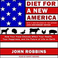 Diet for a New America: 25th Anniversary Edition: How Your Food Choices Affect Your Health, Happiness and the Future of…