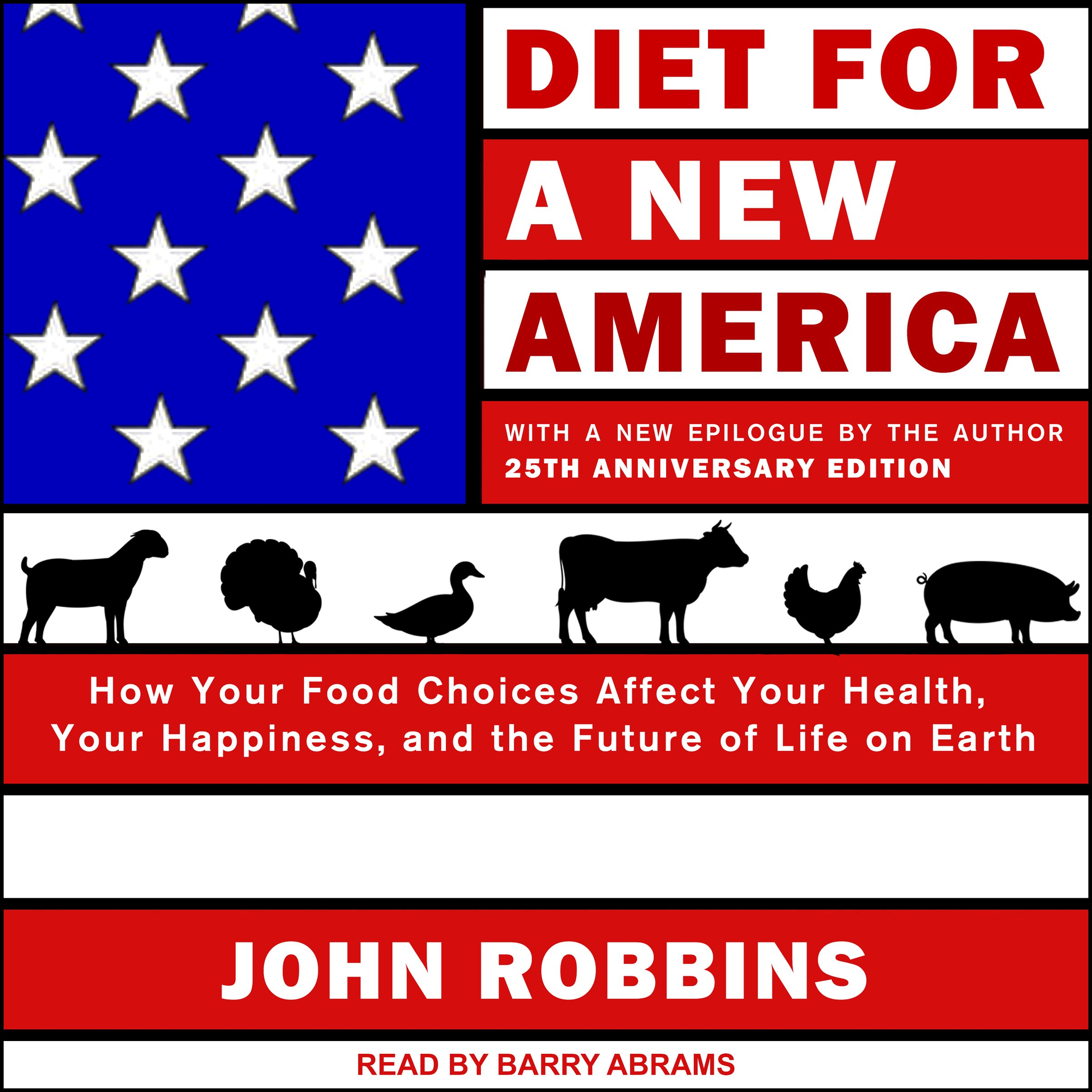 Diet for a New America: 25th Anniversary Edition: How Your Food Choices Affect Your Health, Happiness and the Future of Life on Earth