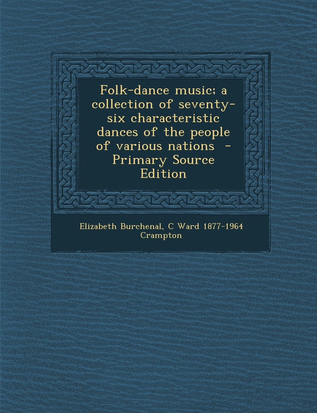 Folk-Dance Music; A Collection of Seventy-Six Characteristic Dances of the People of Various Nations - Primary Source Edition PDF