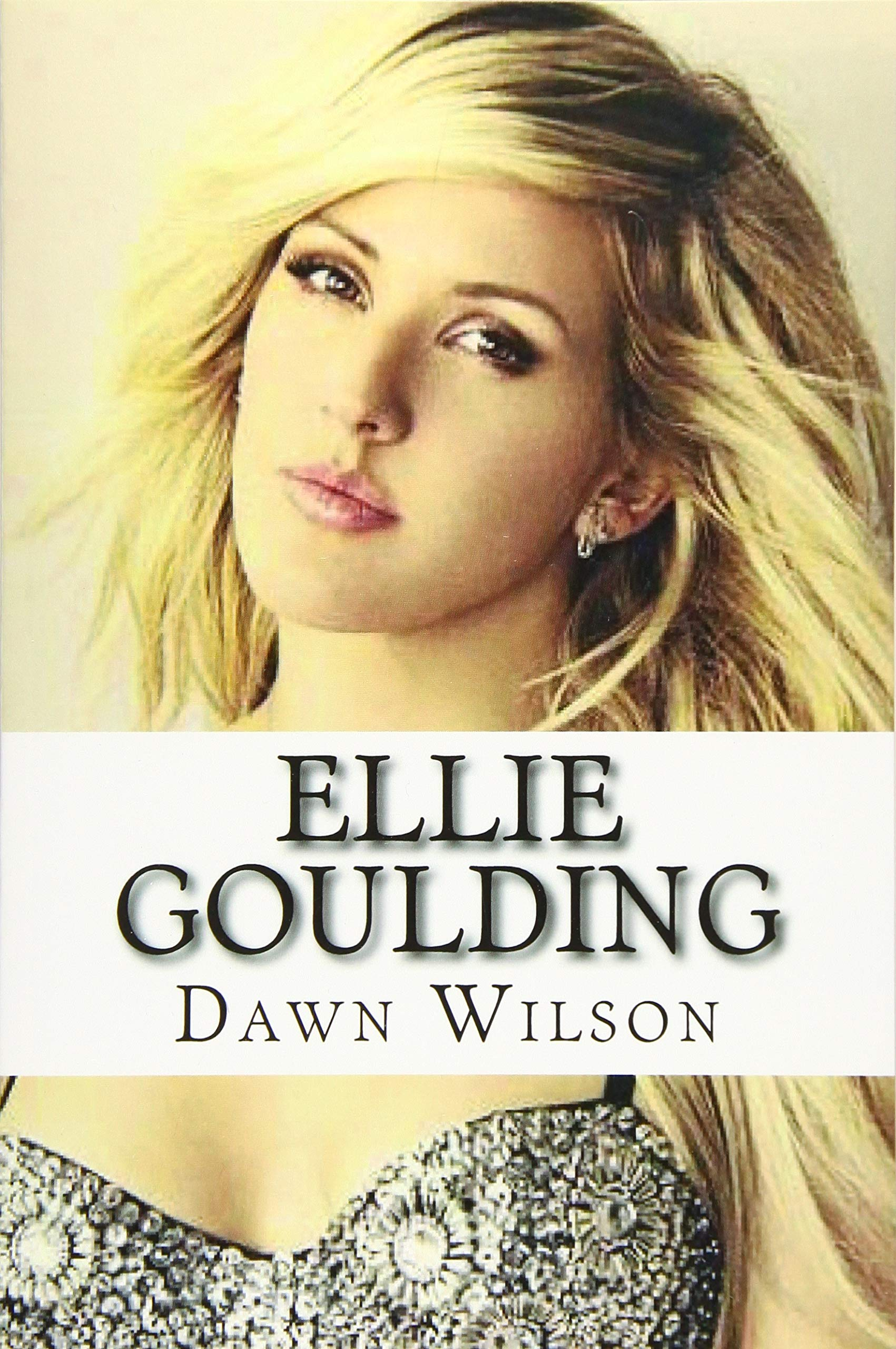 Ellie Goulding Dawn Wilson 9781523419609 Amazon Com Books