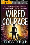 Wired Courage: Vigilante Justice Thriller Series (Paradise Crime Thrillers Book 9)