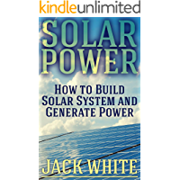 Solar Power: How to Build Solar System and Generate Power: (Power Generation, Off Grid Power, Off Grid Living)
