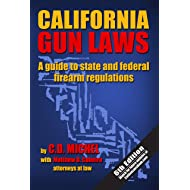 California Gun Laws: A Guide to State and Federal Firearm Regulations (2019 Sixth Edition)