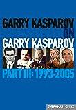 Garry Kasparov on Garry Kasparov, Part III: 1993-2005