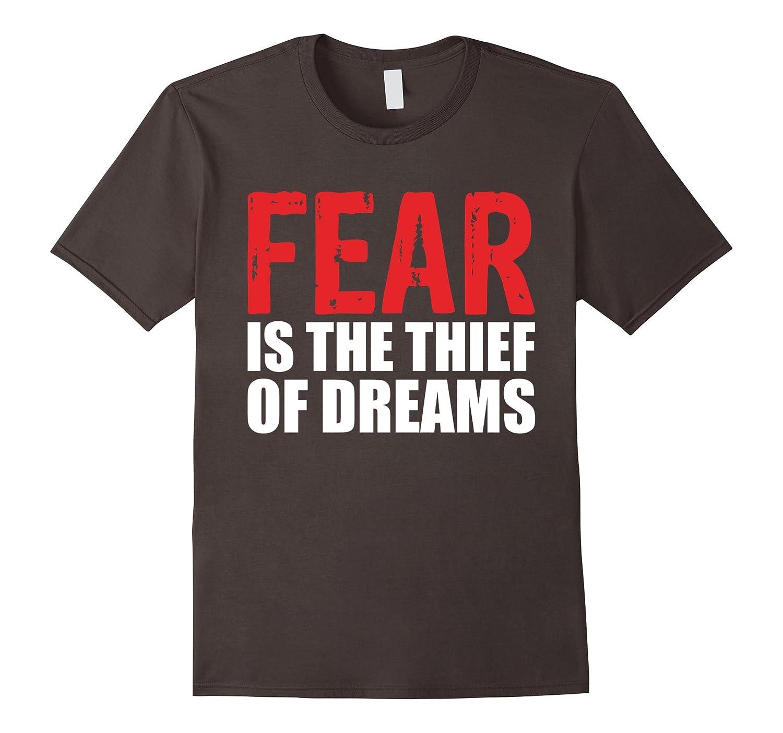 Fear is Thief of Dreams Motivational Inspiring Work T-Shirt-TD
