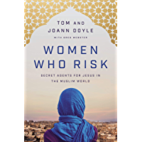 Women Who Risk: Secret Agents for Jesus in the Muslim World