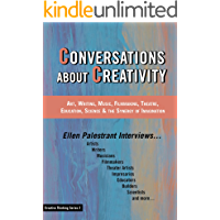 Conversations About Creativity: Art, Writing, Music, Filmmaking, Theatre, Education, Science & the Synergy of… book cover