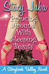 Prancing Around With Sleeping Beauty: A Storybook Valley Sweet Romantic Comedy Kindle Edition