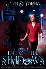 Into The Shadows (Shadows Ascending Trilogy Book 1) Kindle Edition
