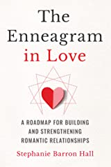 The Enneagram in Love: A Roadmap for Building and Strengthening Romantic Relationships Kindle Edition