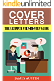 Cover Letters: The Ultimate Step-by-Step Guide to Writing a Successful Cover Letter (employers, targeting, creating, questions, resume, job hired, dead, winning, application, interview, career)