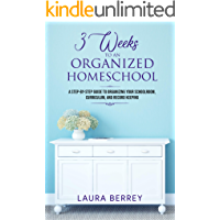 3 Weeks to an Organized Homeschool: A Step-by-Step Guide to Organizing Your Schoolroom, Curriculum, and Record Keeping