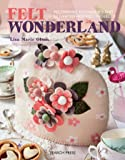 Felt Wonderland: Feltmaking Techniques and 12 Fantasy-Inspired Projects