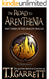 The Road to Arenthenia: (The Dragon Oracles: Part Three) (The Eastern Kingdom Chronicles Book 3)