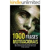 1000 Frases Motivacionais: Seu Tesouro Valioso De Sabedoria Com As Melhores Frases De Inspiração, Motivação E De Liderança