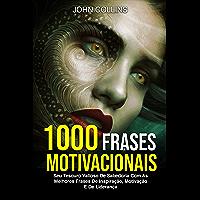 1000 Frases Motivacionais: Seu Tesouro Valioso De Sabedoria Com As Melhores Frases De Inspiração, Motivação E De…