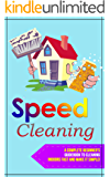 Speed Cleaning: A Complete Beginner's Guidebook To Cleaning Indoors FAST And Make It Simple!