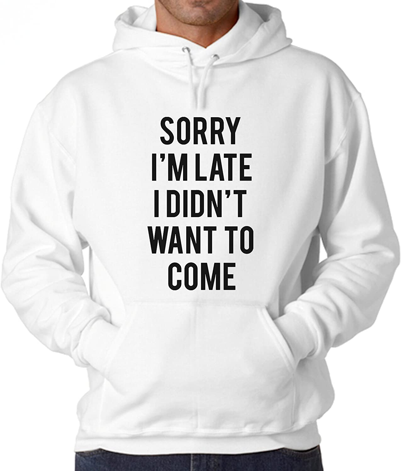Sorry Im Late I Didnt Want To Come White Unisex Hoodie