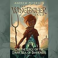 On the Edge of the Dark Sea of Darkness: The Wingfeather Saga, Book 1