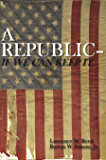 A Republic–If We Can Keep It