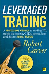 Leveraged Trading: A professional approach to trading FX, stocks on margin, CFDs, spread bets and futures for all traders Kindle Edition