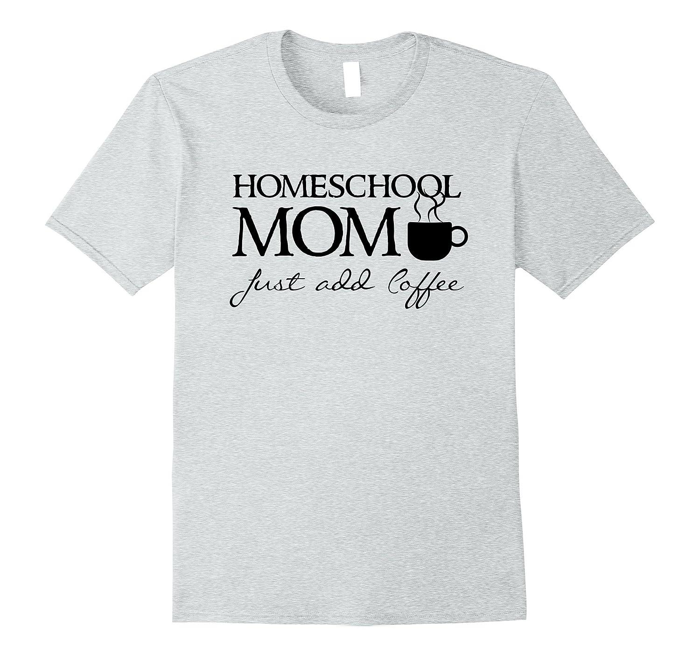 b1612f90c Homeschool Mom – Add coffee – Funny Home School T Shirt-Vaci – Vaciuk