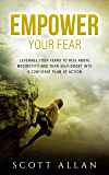 Empower Your Fear: Leverage Your Fears To Rise Above Mediocrity and Turn Self-Doubt Into a Confident Plan of Action (The Empowered Guru Series Book 1) (English Edition)