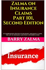 Zalma on Insurance Claims Part 101, Second Edition: A Comprehensive Review of insurance, insurance claims, the law of insurance and policy interpretation Kindle Edition
