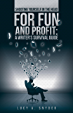 Shooting Yourself in the Head for Fun and Profit: A Writer's Survival Guide