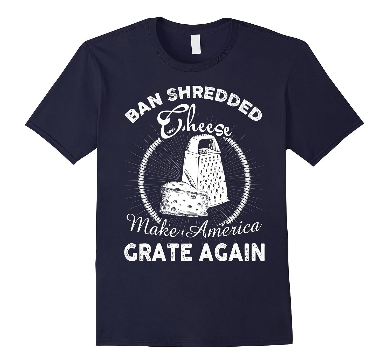 Ban Shredded These Make America Grate Again T Shirt-TH
