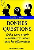 Bonnes questions: Créez votre avenir et réalisez vos rêves avec les offirmations