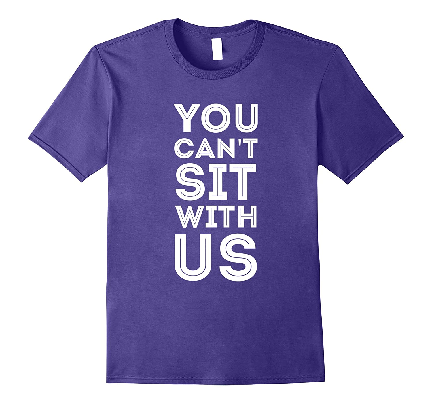 You Can't Sit With Us Funny T Shirt-TH