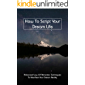 How To Script Your Dream Life: Advanced Law Of Attraction Techniques To Manifest Your Dream Reality: Scripting…