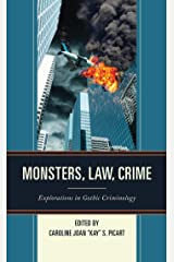Monsters, Law, Crime: Explorations in Gothic Criminology (The Fairleigh Dickinson University Press Series in Law, Culture, and the Humanities) Kindle Edition