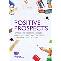 Positive Prospects: Careers for social science graduates and why number and data skills matter (English Edition)