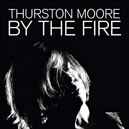 Buy Thurston Moore ~ By the Fire New or Used via Amazon