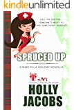 Spruced Up: A Maid In LA Holiday Novella (Maid In LA Mystery Book 3)