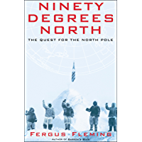 Ninety Degrees North: The Quest for the North Pole (English Edition)