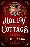 Holly Cottage: A short steampunk adventure (Magnificent Devices Book 17)