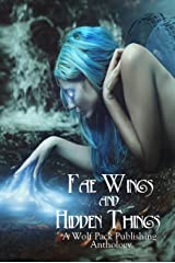 Fae Wings and Hidden Things: A Wolf Pack Publishing Anthology Kindle Edition
