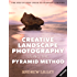 Creative Landscape Photography Using the Pyramid Method