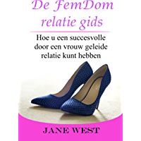 De FemDom Relatie Gids: Hoe u een succesvolle door een vrouw geleide relatie kunt hebben (female-led relationship Book 1)