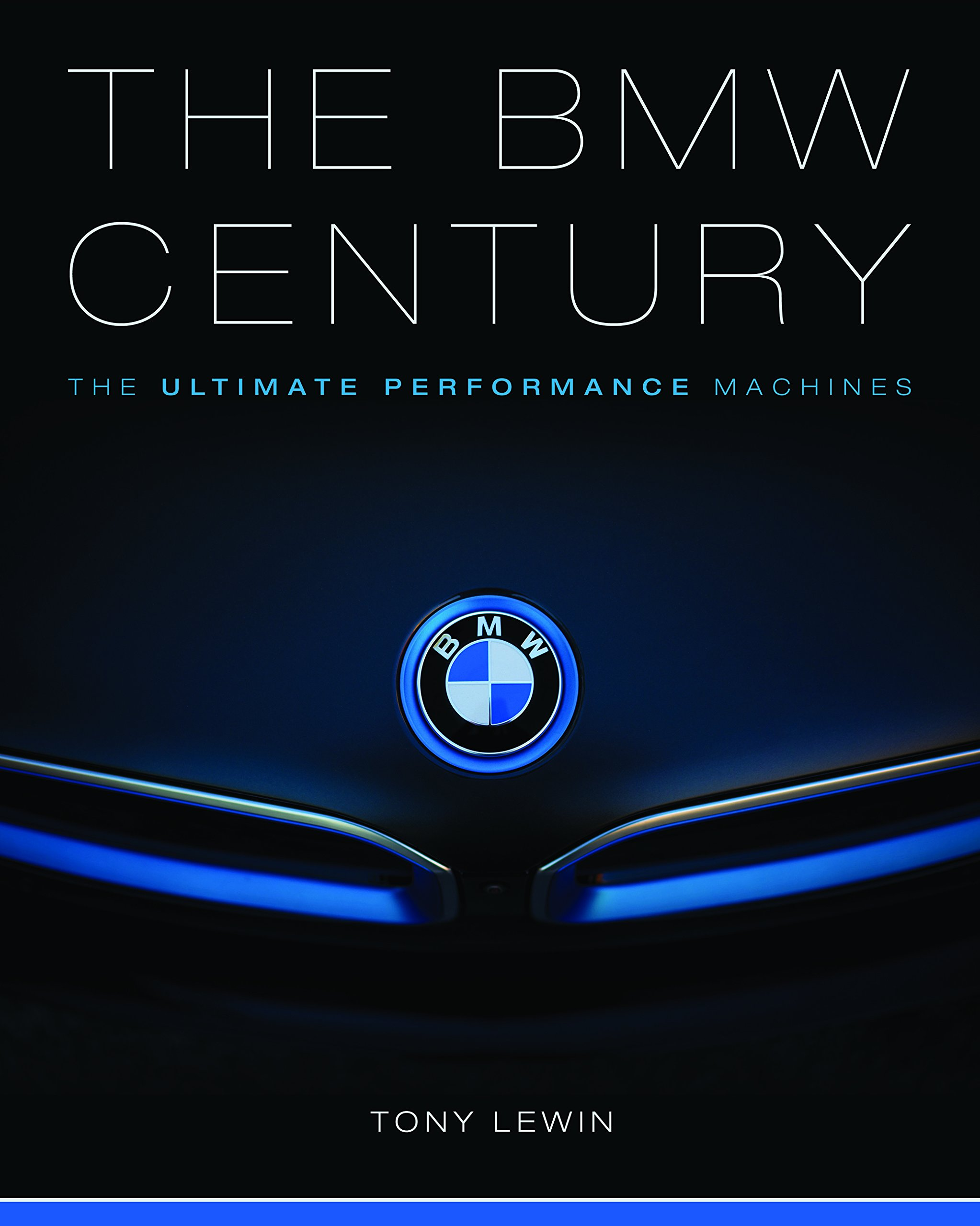 The BMW Century: The Ultimate Performance Machines: Tony Lewin, Tom Purves:  9780760350171: Amazon.com: Books