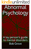 Abnormal  Psychology: A lay person's guide to mental disorders
