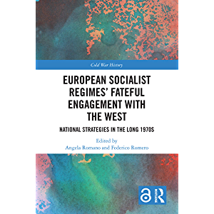European Socialist Regimes' Fateful Engagement with the West: National Strategies in the Long 1970s (Cold War History)