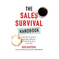 The Sales Survival Handbook: Cold Calls, Commissions, and Caffeine Addiction - The Real Truth About Life in Sales