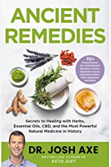 Ancient Remedies: Secrets to Healing with Herbs, Essential Oils, CBD, and the Most Powerful Natural Medicine in History Kindle Edition