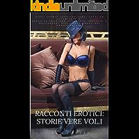 RACCONTI EROTICI: STORIE VERE. VOL.1: Racconti reali di sesso ed erotismo italiani.